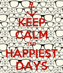 Poster: KEEP CALM 150 HAPPIEST DAYS