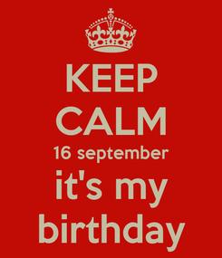 Poster: KEEP CALM 16 september it's my birthday