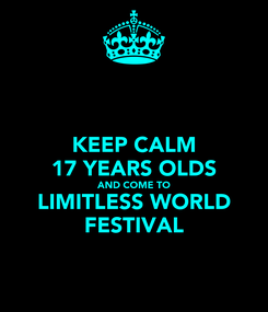 Poster: KEEP CALM 17 YEARS OLDS AND COME TO LIMITLESS WORLD FESTIVAL
