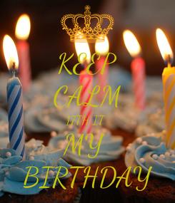 Poster: KEEP CALM 17TH IT  MY  BIRTHDAY