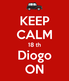Poster: KEEP CALM 18 th Diogo ON