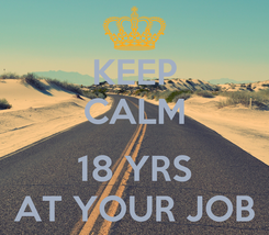 Poster: KEEP CALM  18 YRS AT YOUR JOB