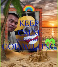 Poster: KEEP CALM 183 DAYS LEFT GOD WILLING
