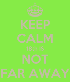 Poster: KEEP CALM 18th IS NOT FAR AWAY