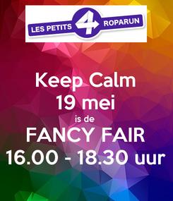 Poster: Keep Calm 19 mei is de  FANCY FAIR 16.00 - 18.30 uur
