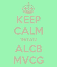 Poster: KEEP CALM 19/12/12 ALCB MVCG