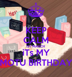 Poster: KEEP CALM 1ST MARCH  iTs MY MOTU BIRTHDAY
