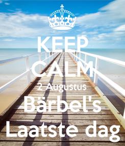 Poster: KEEP CALM 2 Augustus Bärbel's Laatste dag