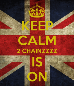 Poster: KEEP CALM 2 CHAINZZZZ IS ON