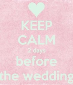 Poster: KEEP CALM 2 days before the wedding