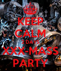 Poster: KEEP CALM 2 DAYS XXX-MASS PARTY