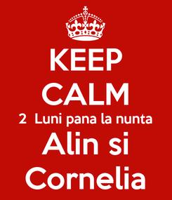 Poster: KEEP CALM 2  Luni pana la nunta Alin si Cornelia