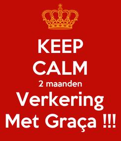 Poster: KEEP CALM 2 maanden Verkering Met Graça !!!