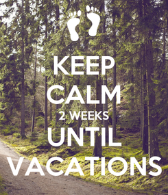 Poster: KEEP CALM 2 WEEKS UNTIL VACATIONS