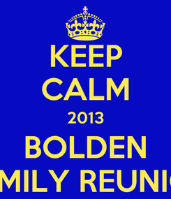 Poster: KEEP CALM 2013 BOLDEN FAMILY REUNION