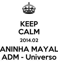 Poster: KEEP CALM 2014.02 ANINHA MAYAL ADM - Universo