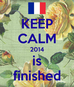 Poster: KEEP CALM 2014 is finished
