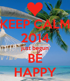 Poster: KEEP CALM 2014 just begun BE HAPPY