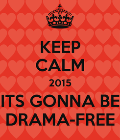 Poster: KEEP CALM 2015 ITS GONNA BE DRAMA-FREE