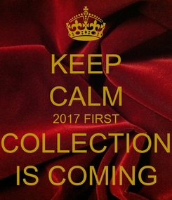 Poster: KEEP CALM 2017 FIRST COLLECTION IS COMING