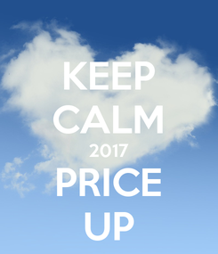 Poster: KEEP CALM 2017 PRICE UP