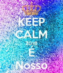 Poster: KEEP CALM 2018 É Nosso