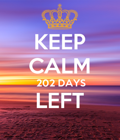 Poster: KEEP CALM  202 DAYS LEFT