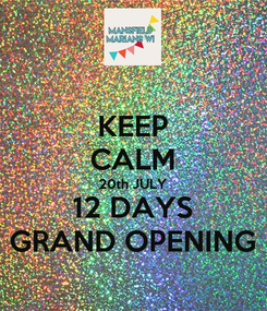 Poster: KEEP CALM 20th JULY 12 DAYS GRAND OPENING