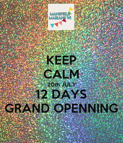 Poster: KEEP CALM 20th JULY 12 DAYS GRAND OPENNING