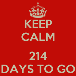 Poster: KEEP CALM  214 DAYS TO GO