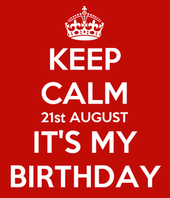 Poster: KEEP CALM 21st AUGUST IT'S MY BIRTHDAY
