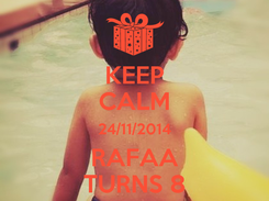 Poster: KEEP CALM 24/11/2014 RAFAA TURNS 8