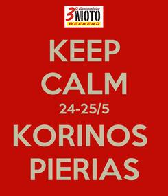Poster: KEEP CALM 24-25/5 KORINOS  PIERIAS