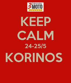 Poster: KEEP CALM 24-25/5 KORINOS