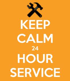 Poster: KEEP CALM 24 HOUR SERVICE