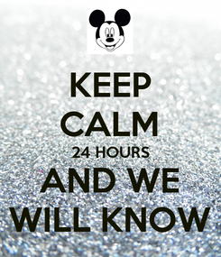 Poster: KEEP CALM 24 HOURS AND WE WILL KNOW