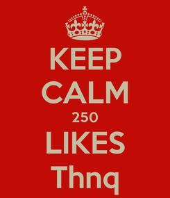 Poster: KEEP CALM 250 LIKES Thnq
