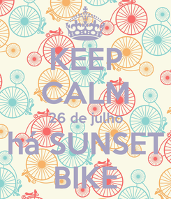 Poster: KEEP CALM 26 de julho há SUNSET BIKE