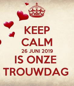 Poster: KEEP CALM 26 JUNI 2019 IS ONZE  TROUWDAG