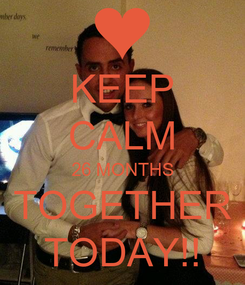 Poster: KEEP CALM 26 MONTHS TOGETHER TODAY!!