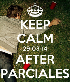 Poster: KEEP CALM 29-03-14 AFTER PARCIALES