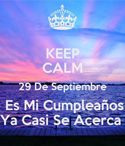 Poster: KEEP CALM 29 De Septiembre  Es Mi Cumpleaños Ya Casi Se Acerca