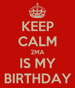 Poster: KEEP CALM 2MA IS MY BIRTHDAY