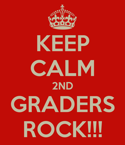 Poster: KEEP CALM 2ND GRADERS ROCK!!!