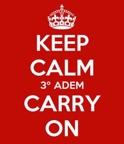 Poster: KEEP CALM 3º ADEM CARRY ON