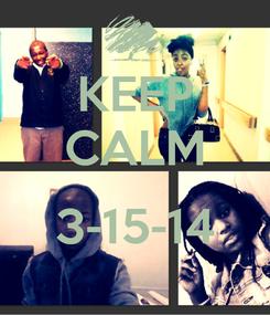 Poster: KEEP CALM  3-15-14