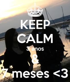 Poster: KEEP CALM 3 anos & 7 meses <3