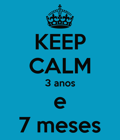 Poster: KEEP CALM 3 anos e 7 meses