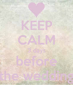 Poster: KEEP CALM 3 days before the wedding