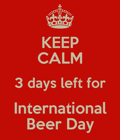 Poster: KEEP CALM 3 days left for International Beer Day